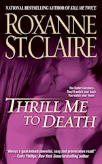 Thrill Me to Death (Bullet Catchers Paperback, nr. 2)