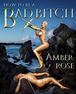 How to Be a Bad Bitch af Amber Rose