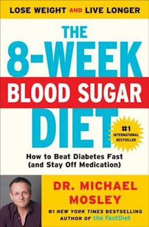 8-Week Blood Sugar Diet af Michael Mosley
