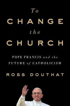 Bog, hardback To Change the Church af Ross Douthat