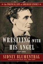 Wrestling With His Angel (The Political Life of Abraham Lincoln)