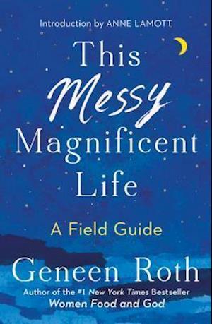 Bog, hardback This Messy Magnificent Life af Geneen Roth