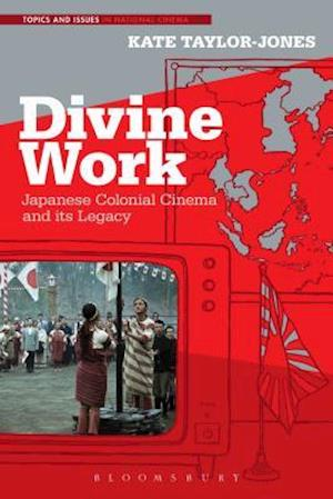 Divine Work, Japanese Colonial Cinema and its Legacy