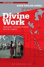 Divine Work, Japanese Colonial Cinema and its Legacy (Topics and Issues in National Cinema)