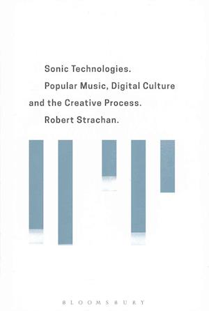 Bog, hardback Sonic Technologies: Popular Music, Digital Culture and the Creative Process af Robert Strachan