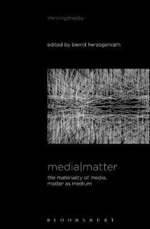 Media Matter: The Materiality of Media, Matter as Medium