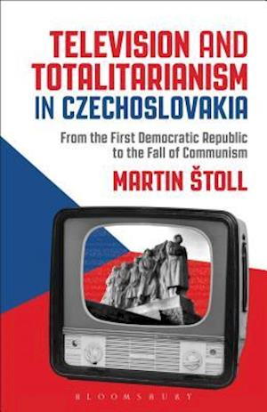 Bog, hardback Television and Totalitarianism in Czechoslovakia af Martin Stoll