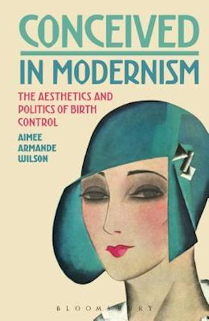 Conceived in Modernism: The Aesthetics and Politics of Birth Control