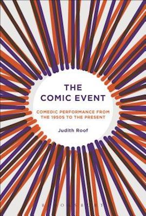 Bog, hardback The Comic Event: Comedic Performance from the 1950s to the Present af Judith Roof