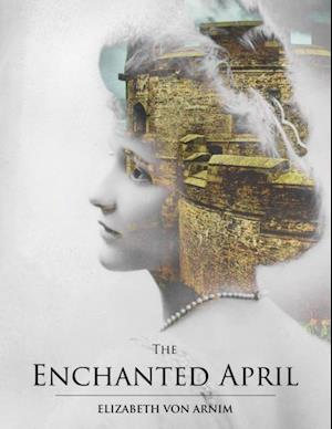 Enchanted April af Elizabeth Von Arnim