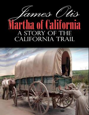 Martha of California; A Story of the California Trail af James Otis
