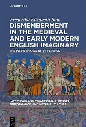 Bain, F: Dismemberment in the Medieval and Early Modern Engl