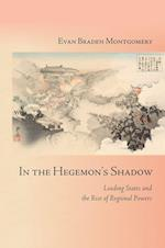 In the Hegemon's Shadow (Cornell Studies in Security Affairs)
