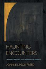 Haunting Encounters: The Ethics of Reading Across Boundaries of Difference af Joanne Lipson Freed