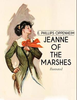 Jeanne of the Marshes af E. Phillips Oppenheim