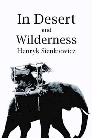 In Desert and Wilderness af Henryk Sienkiewicz