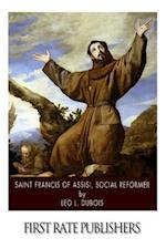 Saint Francis of Assisi, Social Reformer af Leo L. DuBois