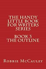 The Handy Little Book for Writers Series. Book3. the Outline af Robbie McCauley