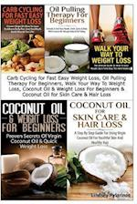 Carb Cycling for Fast Easy Weight Loss, Oil Pulling Therapy for Beginners, Walk Your Way to Weight Loss, Coconut Oil & Weight Loss for Beginners & Coc
