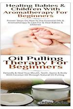 Healing Babies and Children with Aromatherapy for Beginners & Oil Pulling Therapy for Beginners