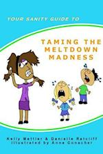 Your Sanity Guide to Taming the Melt Down Madness