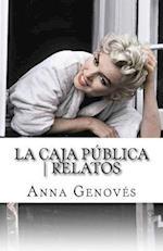 La Caja Publica - Relatos af Anna Genoves