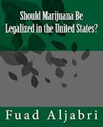 Should Marijuana Be Legalized in the United States?