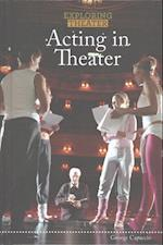 Acting in Theater (Exploring Theater)