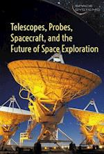Telescopes, Probes, Spacecraft, and the Future of Space Exploration (Space Systems)