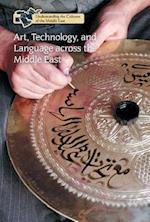 Art, Technology, and Language Across the Middle East (Understanding the Cultures of the Middle East)