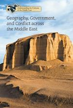 Geography, Government, and Conflict Across the Middle East (Understanding the Cultures of the Middle East)