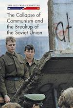 The Collapse of Communism and the Breakup of the Soviet Union (Cold War Chronicles)