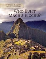 Who Built Machu Picchu? (Mysteries in History Solving the Mysteries of the Past)