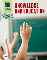 Knowledge and Education (Whats the Big Idea a History of the Ideas That Shape Our W)