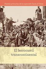 El ferrocarril transcontinental / The Transcontinental Railroad (Fuentes primarias de la expansion hacia el Oeste Primary Sources of Westward Expansion)
