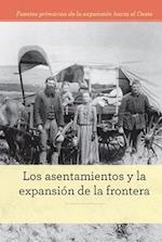 Los asentamientos y la expansión de la frontera/ Settlements and Expansion of the Border (Fuentes primarias de la expansion hacia el Oeste Primary Sources of Westward Expansion)