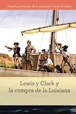 Lewis y Clark y la compra de la Luisiana/ Lewis and Clark and the Louisiana Purchase (Fuentes primarias de la expansion hacia el Oeste Primary Sources of Westward Expansion)