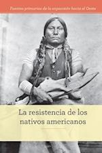 La resistencia de los nativos americanos/ Native American Resistance (Fuentes primarias de la expansion hacia el Oeste Primary Sources of Westward Expansion)
