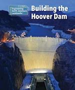 Building the Hoover Dam (Engineering North Americas Landmarks)