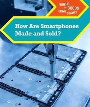 How Are Smartphones Made and Sold?