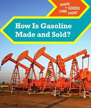 How Is Gasoline Made and Sold?