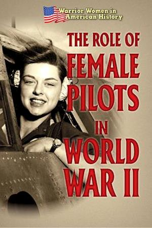 The Role of Female Pilots in World War II
