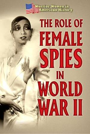 The Role of Female Spies in World War II