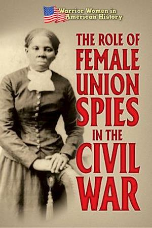 The Role of Female Union Spies in the Civil War