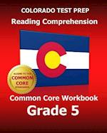 Colorado Test Prep Reading Comprehension Common Core Workbook Grade 5