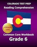 Colorado Test Prep Reading Comprehension Common Core Workbook Grade 6