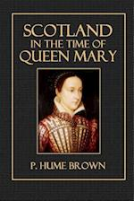 Scotland in the Time of Queen Mary af P. Hume Brown