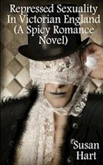 Repressed Sexuality in Victorian England (a Spicy Romance Novel)