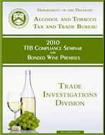 2010 Ttb Compliance Seminar for Bonded Wine Premises af Department of the Treasury