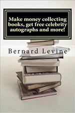 Make Money Collecting Books, Get Free Celebrity Autographs and More! af Bernard Levine